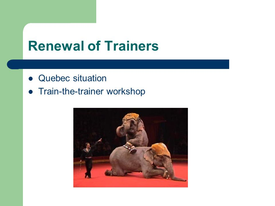 Renewal of Trainers Quebec situation Train-the-trainer workshop