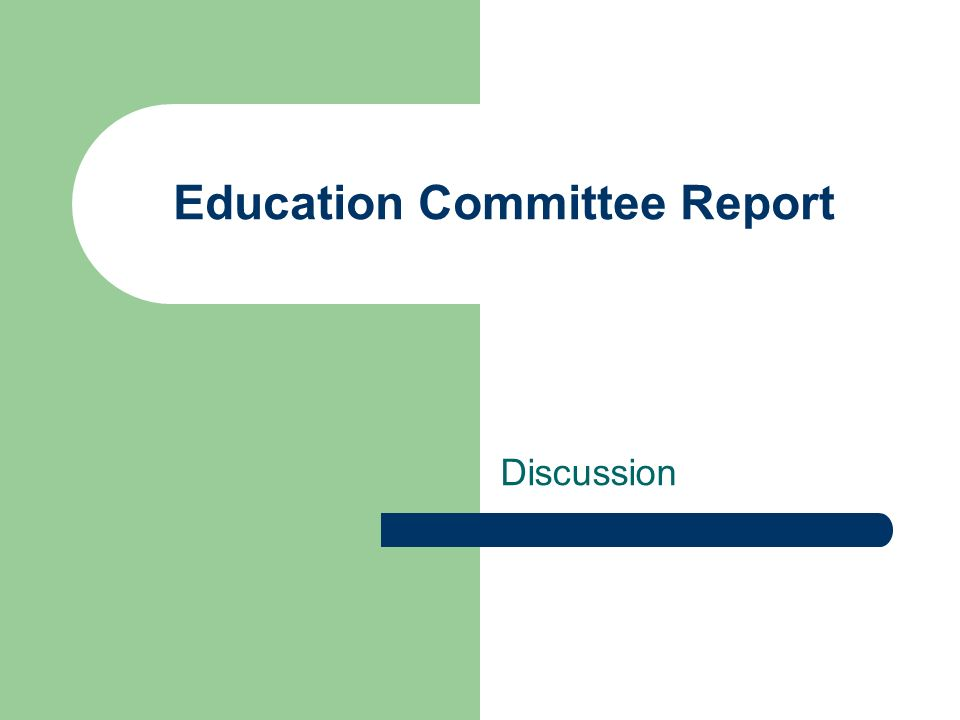 Education Committee Report Discussion