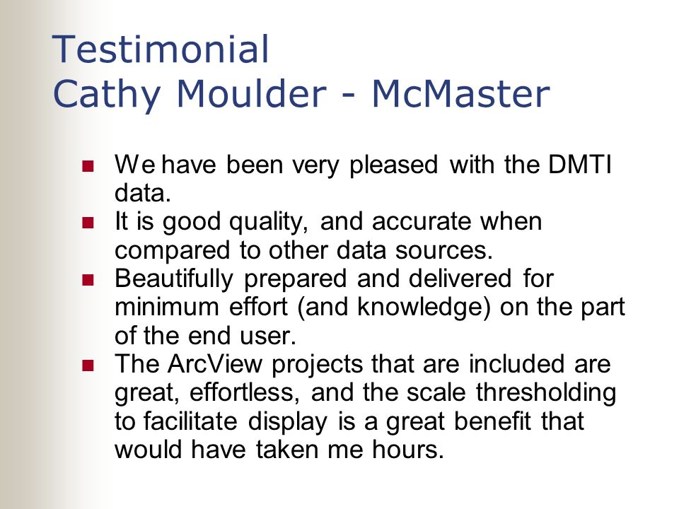 Testimonial Cathy Moulder - McMaster We have been very pleased with the DMTI data. It is good quality, and accurate when compared to other data source