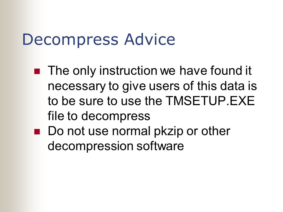 Decompress Advice The only instruction we have found it necessary to give users of this data is to be sure to use the TMSETUP.EXE file to decompress D