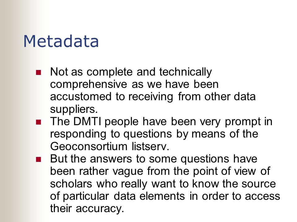 Metadata Not as complete and technically comprehensive as we have been accustomed to receiving from other data suppliers.