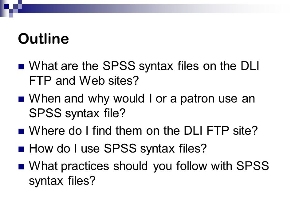 Outline What are the SPSS syntax files on the DLI FTP and Web sites.