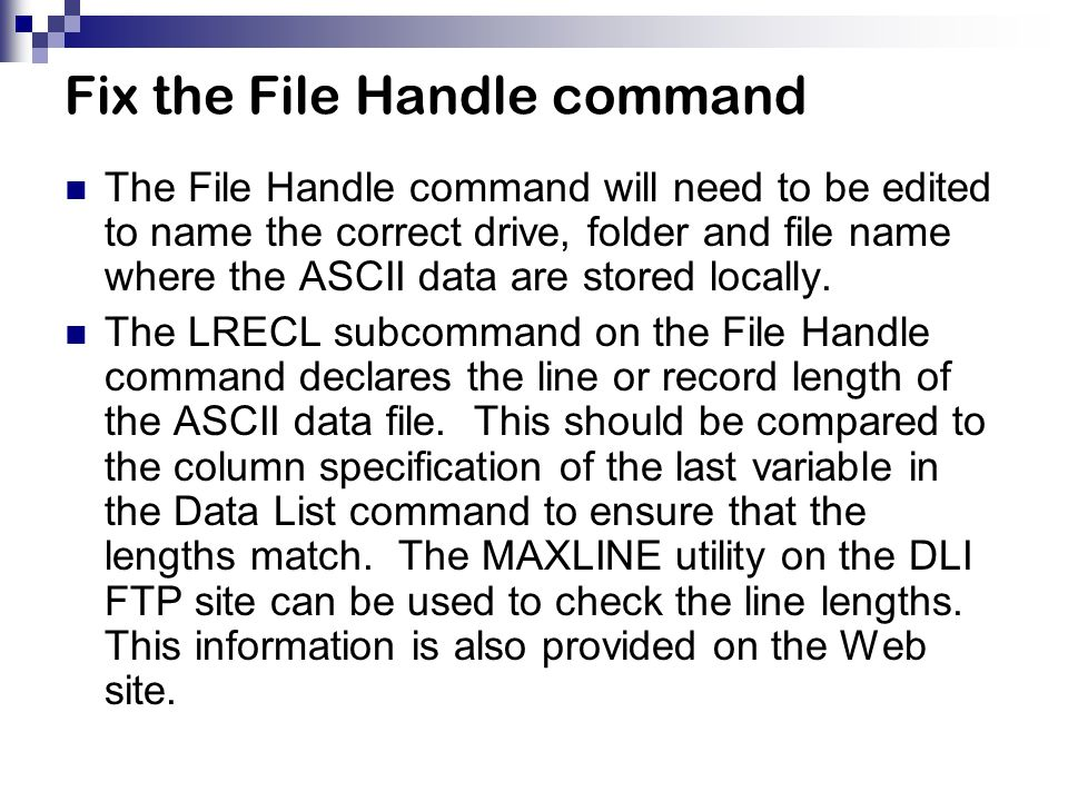 Fix the File Handle command The File Handle command will need to be edited to name the correct drive, folder and file name where the ASCII data are stored locally.