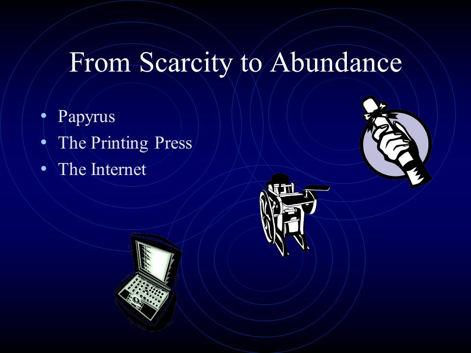 From Scarcity to Abundance Papyrus The Printing Press The Internet