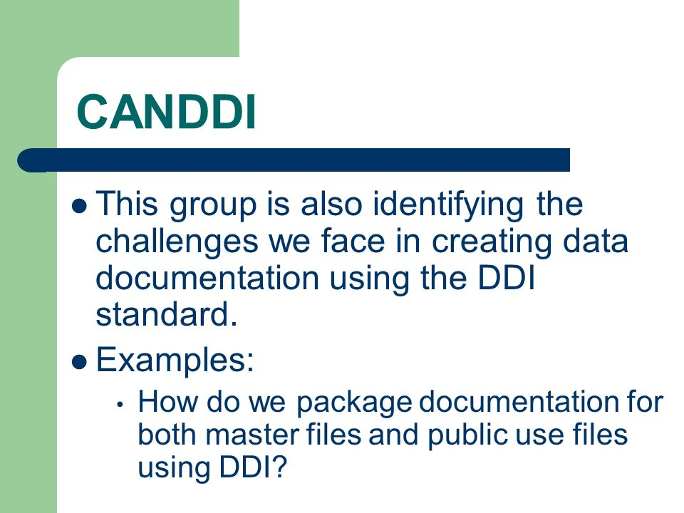 CANDDI This group is also identifying the challenges we face in creating data documentation using the DDI standard.