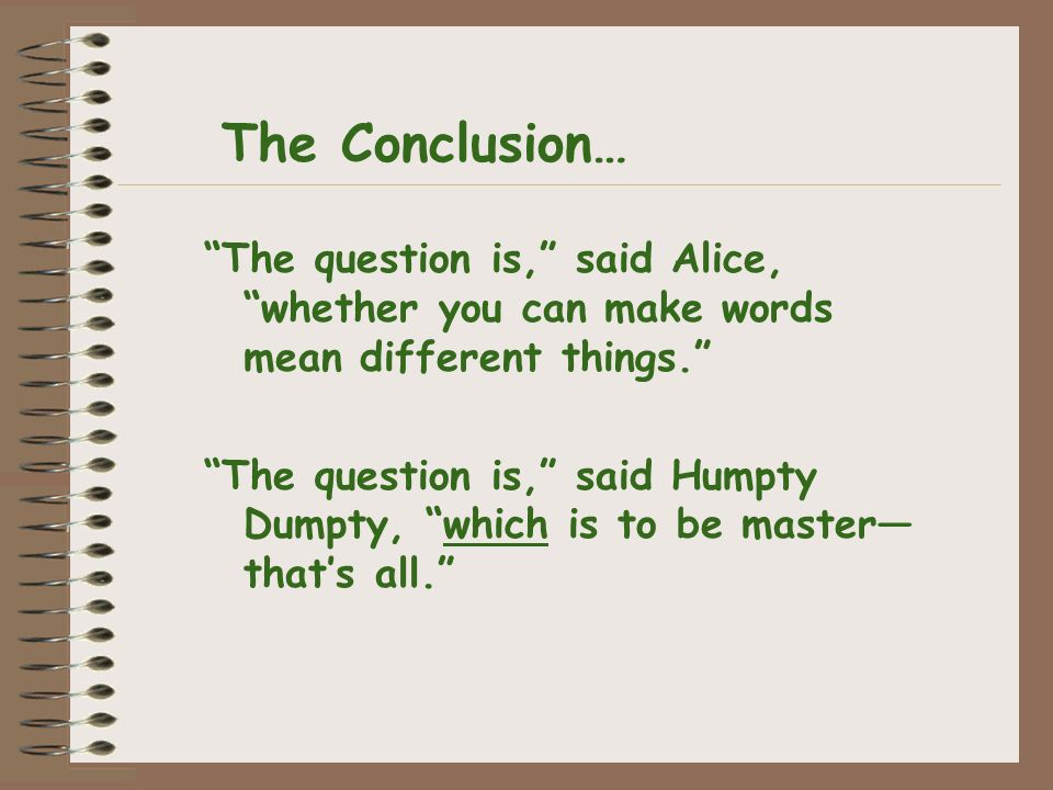 The question is, said Alice, whether you can make words mean different things.