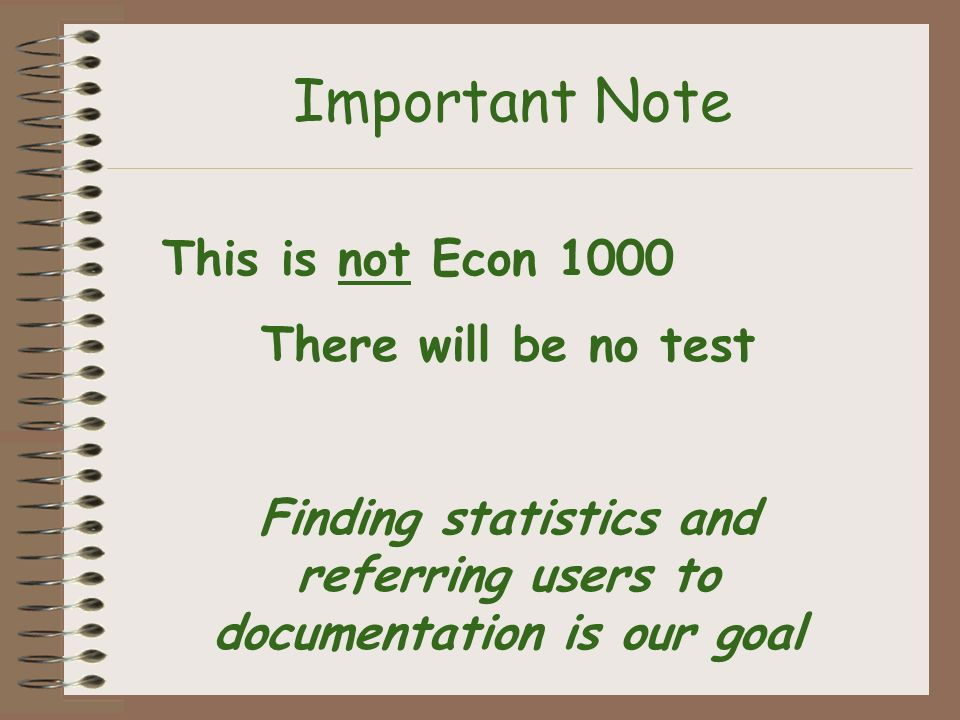 Important Note This is not Econ 1000 There will be no test Finding statistics and referring users to documentation is our goal