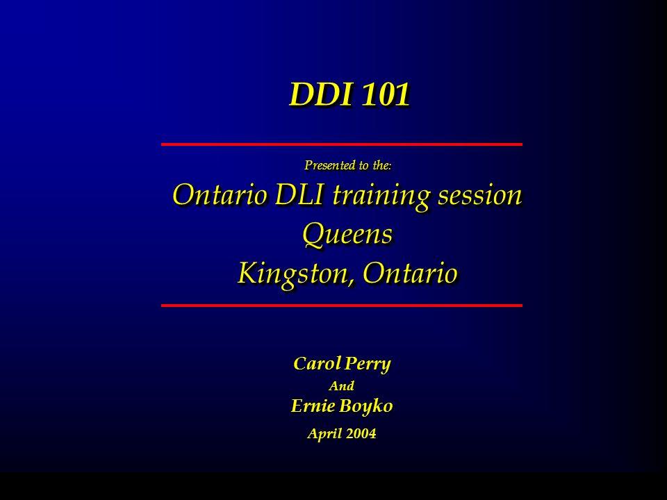 DDI 101 Presented to the : Ontario DLI training session Queens Kingston, Ontario Presented to the : Ontario DLI training session Queens Kingston, Onta