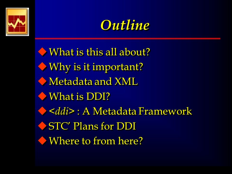 Brief history of (contd) u Translated to XML in 1997 u Extensive testing carried out Spring- Summer 1999 u DDI 1.0 published Spring 2000 u DDI 1.1 with minor revisions and some additions published Autumn 2001 u The DDI 2.0 published Summer 2003, including aggregate data, geographic elements, element formatting u Translated to XML in 1997 u Extensive testing carried out Spring- Summer 1999 u DDI 1.0 published Spring 2000 u DDI 1.1 with minor revisions and some additions published Autumn 2001 u The DDI 2.0 published Summer 2003, including aggregate data, geographic elements, element formatting