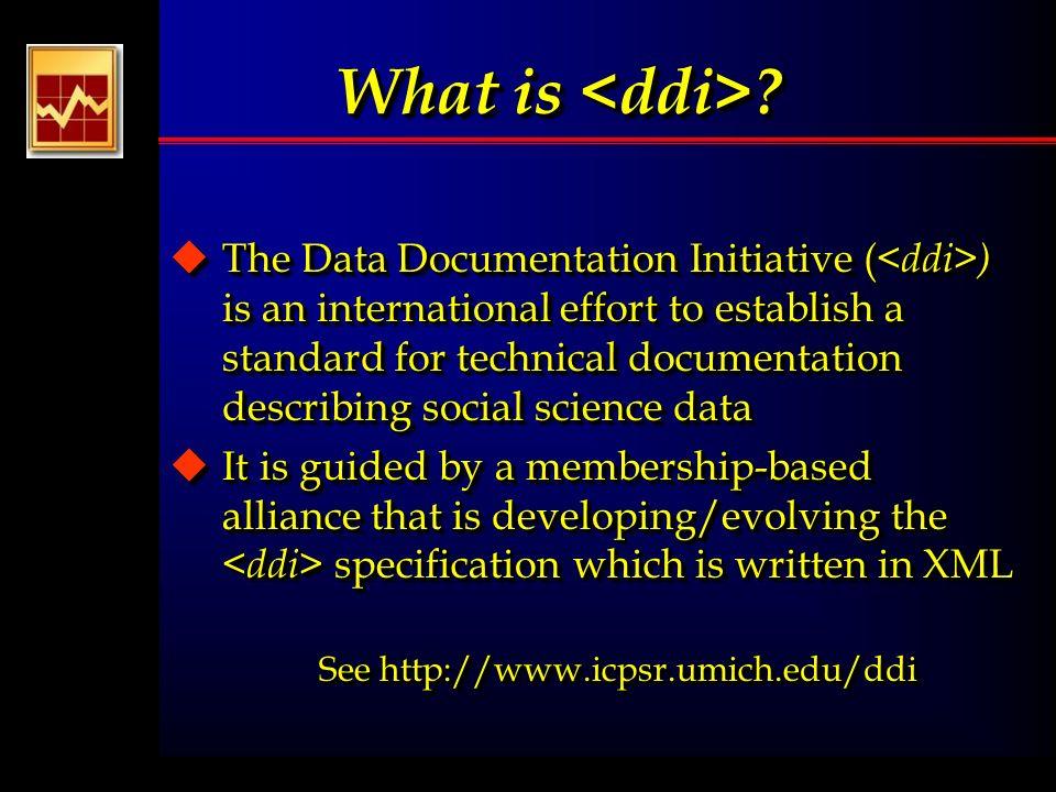 What is ? uThe Data Documentation Initiative ( ) is an international effort to establish a standard for technical documentation describing social scie