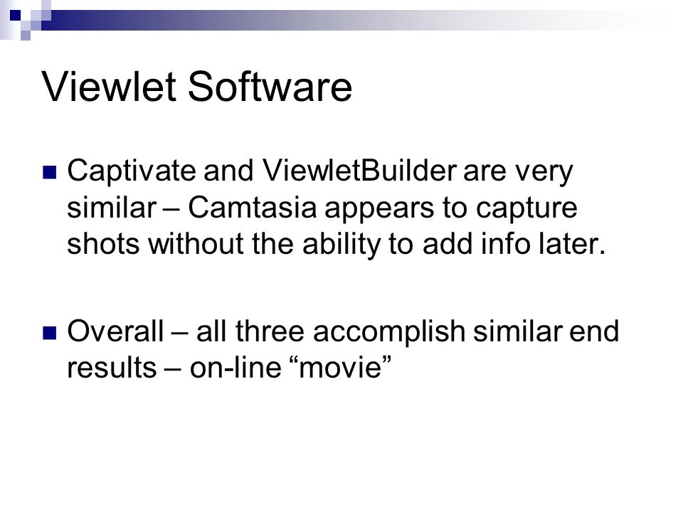 Viewlet Software Prices are comparable: Qarbon ViewletBuilder $299/copy (USD) 5-user license available $$$ TechSmith Camtasia $299/copy (USD) 5-user license $995.00 (USD) Macromedia Captivate $499/copy (USD) UG license: $225/copy (CDN)