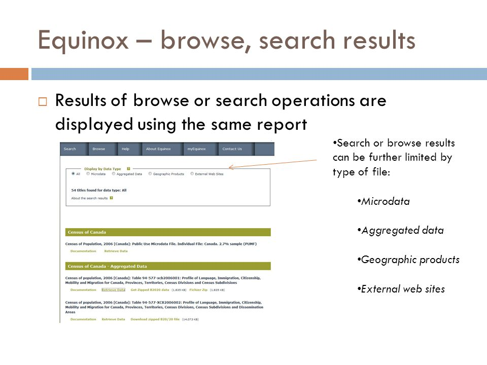 Equinox – browse, search results Results of browse or search operations are displayed using the same report Search or browse results can be further limited by type of file: Microdata Aggregated data Geographic products External web sites