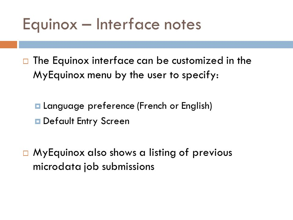 Equinox – Interface notes The Equinox interface can be customized in the MyEquinox menu by the user to specify: Language preference (French or English) Default Entry Screen MyEquinox also shows a listing of previous microdata job submissions