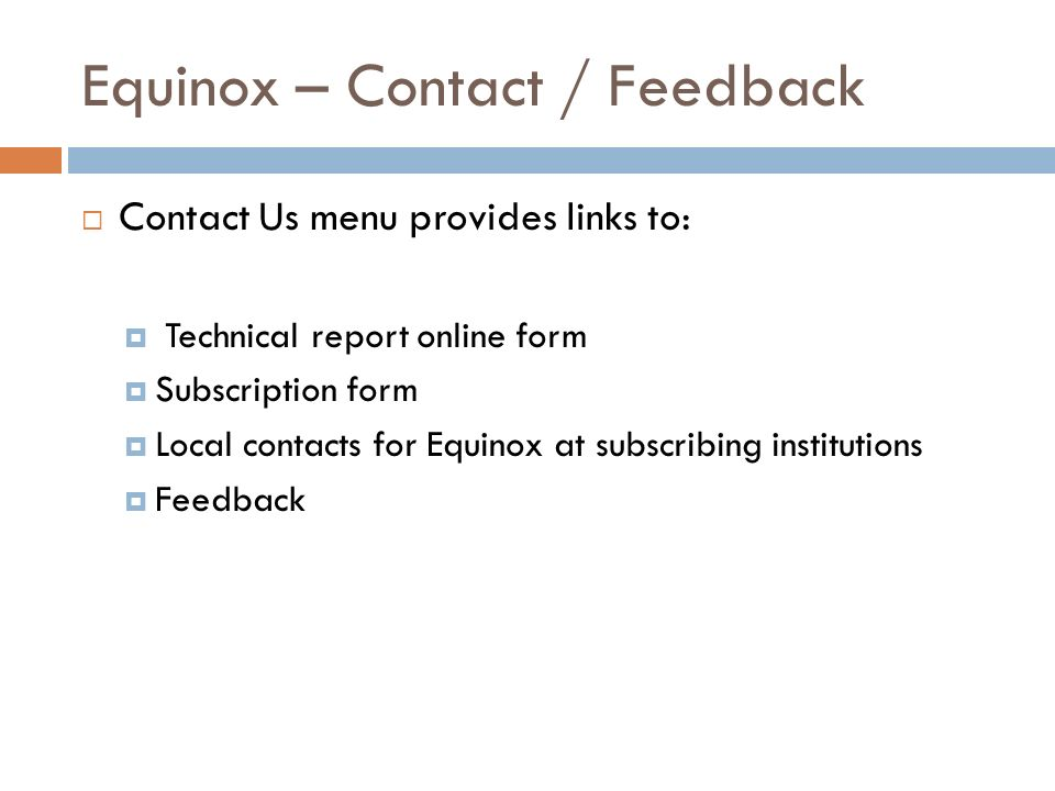Equinox – Contact / Feedback Contact Us menu provides links to: Technical report online form Subscription form Local contacts for Equinox at subscribing institutions Feedback