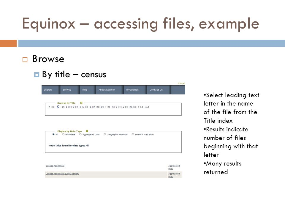 Equinox – accessing files, example Browse By title – census Select leading text letter in the name of the file from the Title index Results indicate number of files beginning with that letter Many results returned