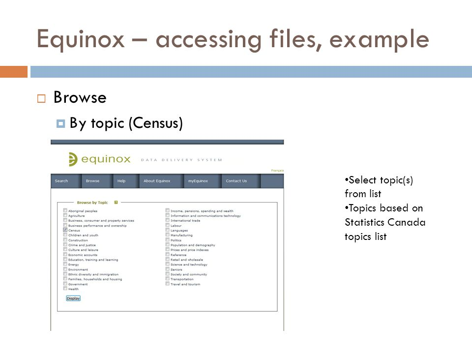 Equinox – accessing files, example Browse By topic (Census) Select topic(s) from list Topics based on Statistics Canada topics list