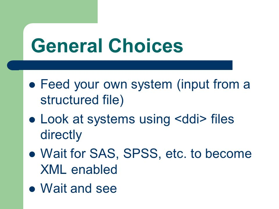 General Choices Feed your own system (input from a structured file) Look at systems using files directly Wait for SAS, SPSS, etc.