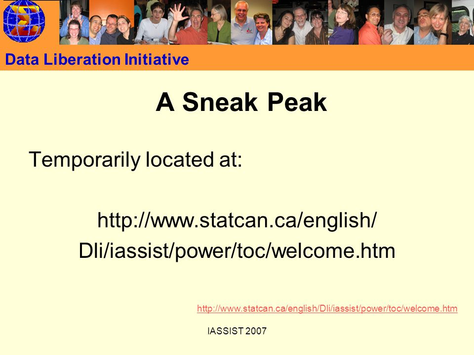 IASSIST 2007 Data Liberation Initiative A Sneak Peak Temporarily located at: http://www.statcan.ca/english/ Dli/iassist/power/toc/welcome.htm http://w