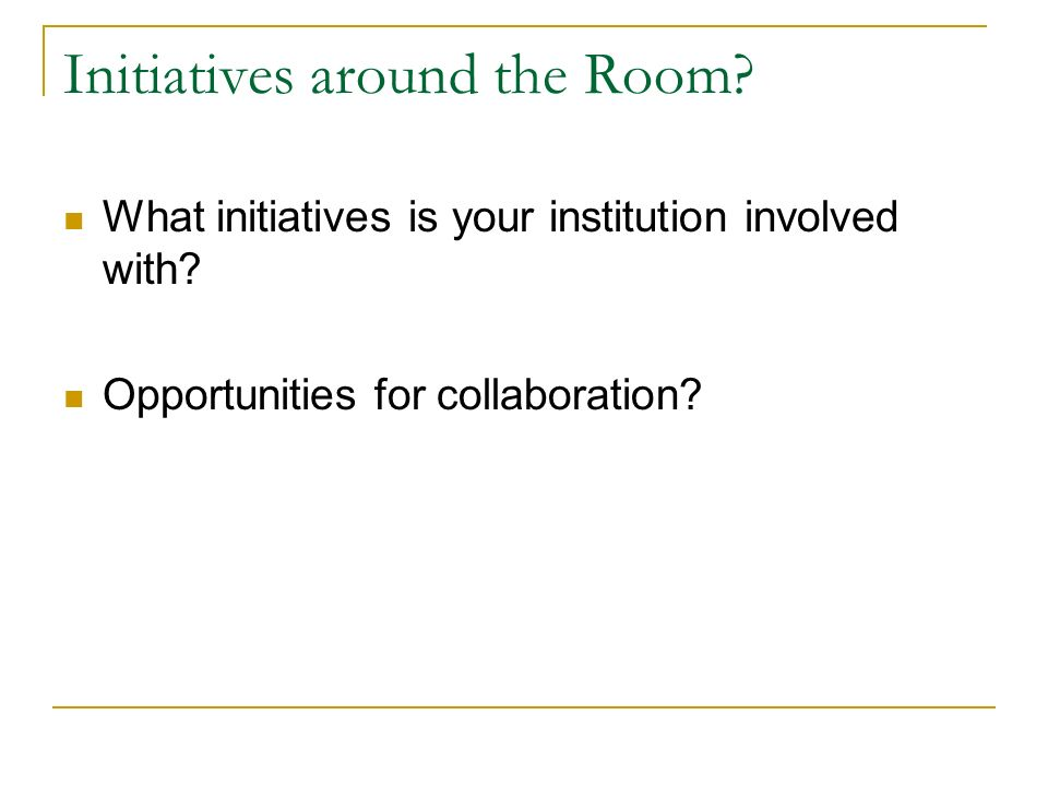 Initiatives around the Room. What initiatives is your institution involved with.