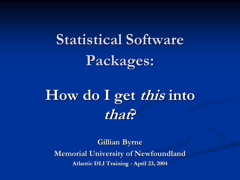 Statistical Software Packages: How do I get this into that.