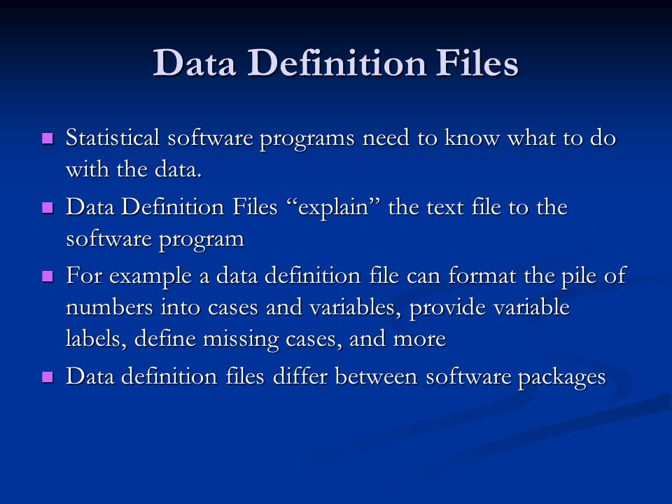 Data Definition Files Statistical software programs need to know what to do with the data.