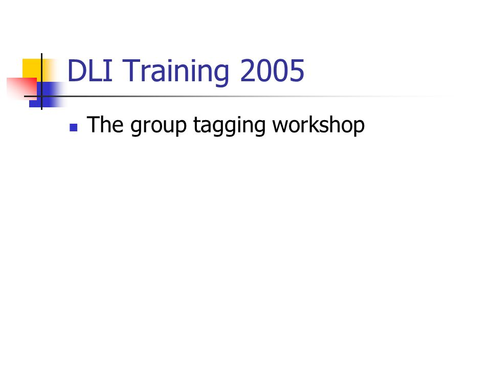 DLI Training 2005 The group tagging workshop