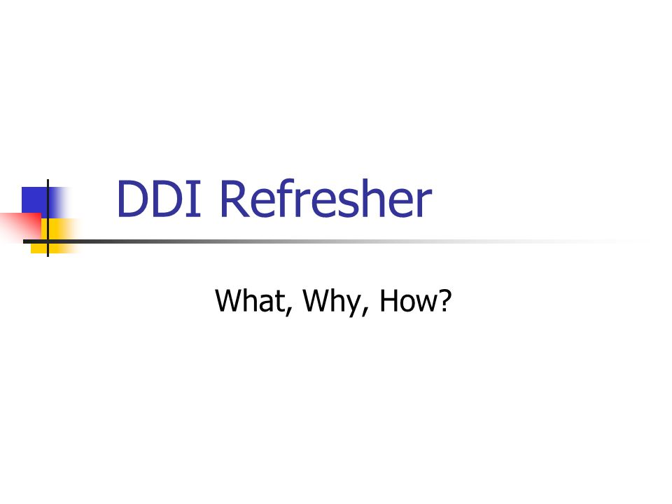 DDI Refresher What, Why, How?