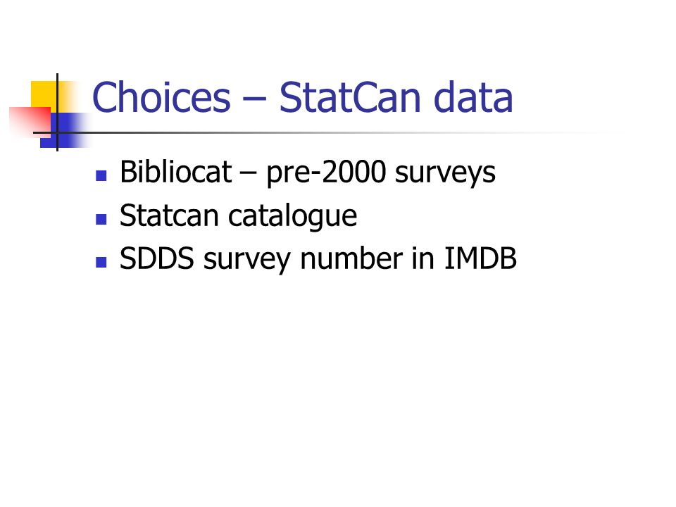 Choices – StatCan data Bibliocat – pre-2000 surveys Statcan catalogue SDDS survey number in IMDB