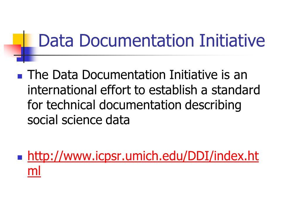 Data Documentation Initiative The Data Documentation Initiative is an international effort to establish a standard for technical documentation describ