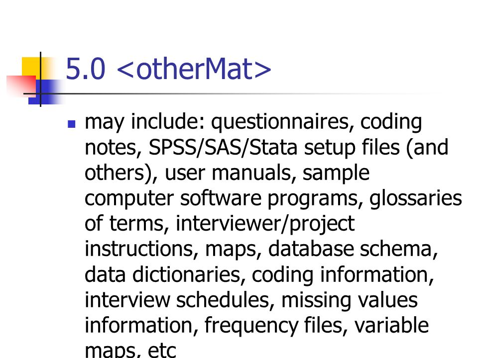 5.0 may include: questionnaires, coding notes, SPSS/SAS/Stata setup files (and others), user manuals, sample computer software programs, glossaries of