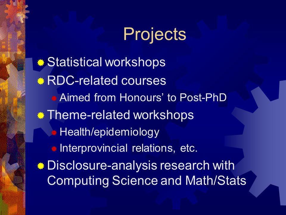 Projects Statistical workshops RDC-related courses Aimed from Honours to Post-PhD Theme-related workshops Health/epidemiology Interprovincial relations, etc.