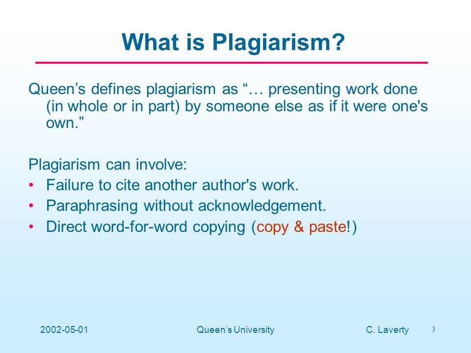 C. Laverty 3 2002-05-01Queens University What is Plagiarism.
