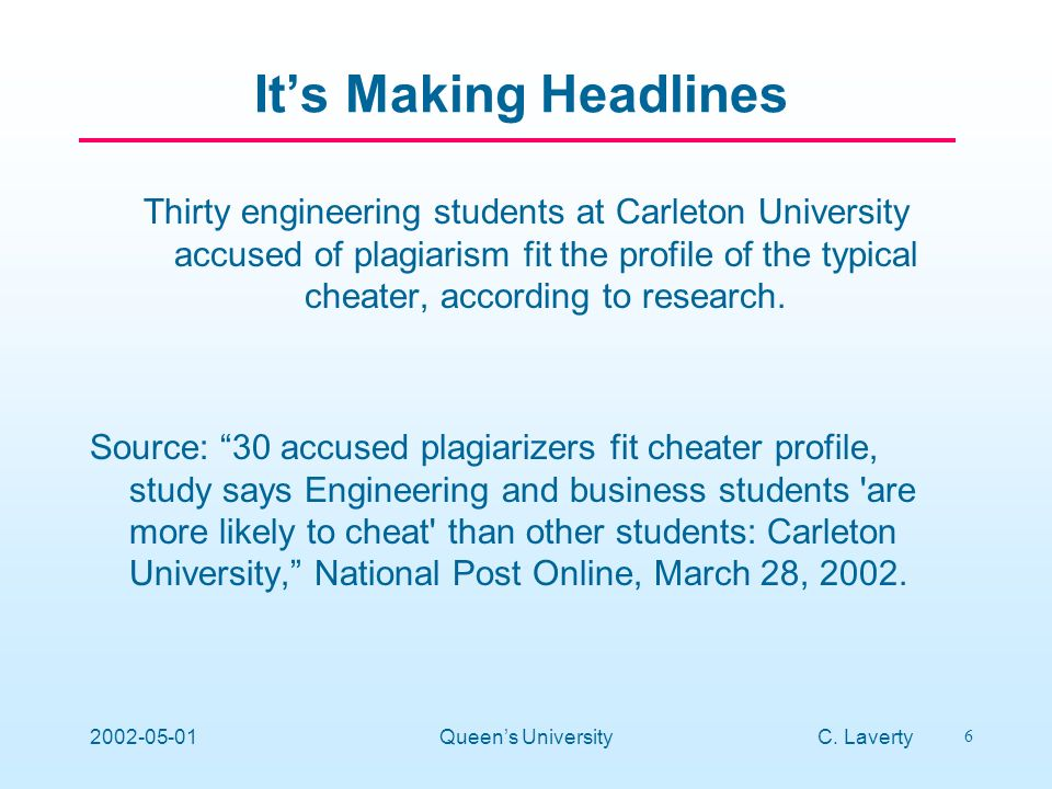 C. Laverty 6 2002-05-01Queens University Thirty engineering students at Carleton University accused of plagiarism fit the profile of the typical cheat
