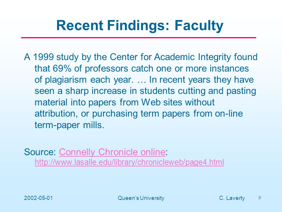 C. Laverty 9 2002-05-01Queens University A 1999 study by the Center for Academic Integrity found that 69% of professors catch one or more instances of