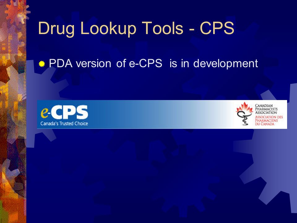 Drug Lookup Tools - CPS PDA version of e-CPS is in development
