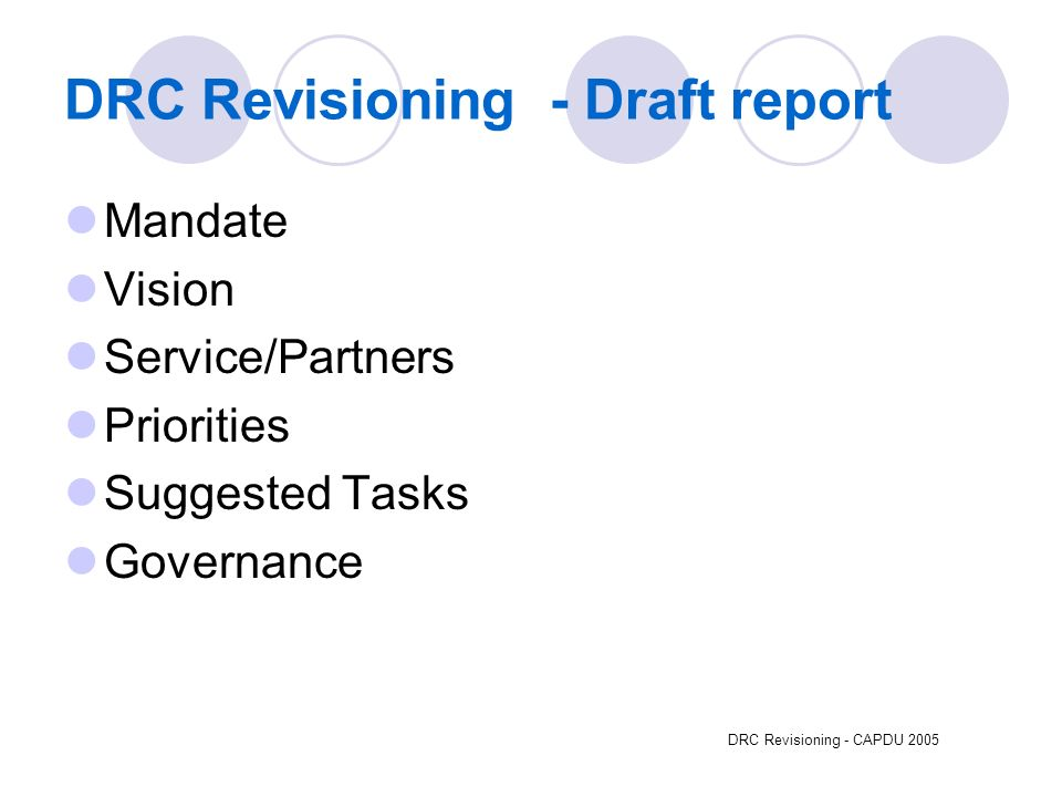 DRC Revisioning - CAPDU 2005 DRC Revisioning - Draft report Mandate Vision Service/Partners Priorities Suggested Tasks Governance