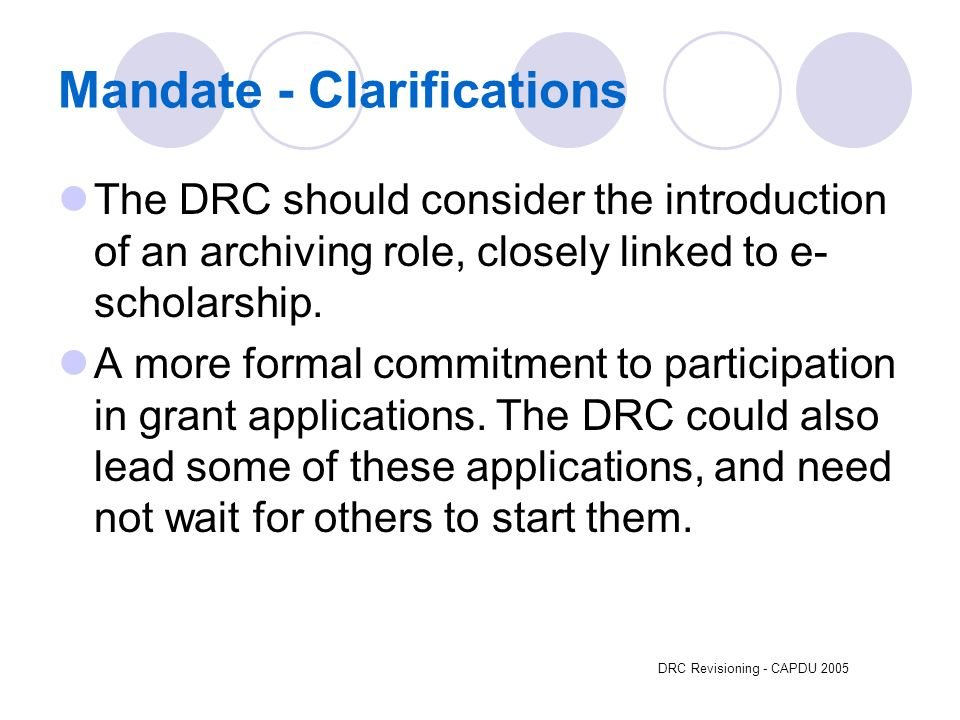 DRC Revisioning - CAPDU 2005 Mandate - Clarifications The DRC should consider the introduction of an archiving role, closely linked to e- scholarship.