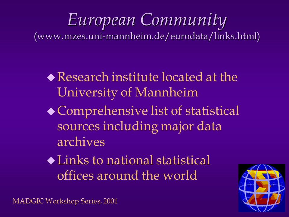 European Community (www.mzes.uni-mannheim.de/eurodata/links.html) u Research institute located at the University of Mannheim u Comprehensive list of s
