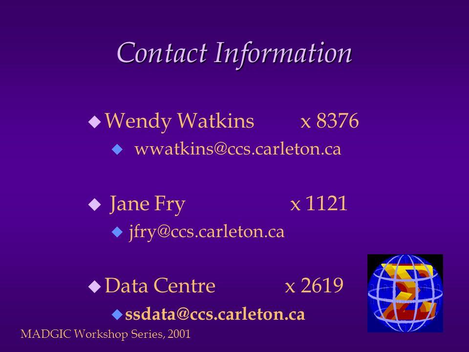 MADGIC Workshop Series, 2001 Contact Information u Wendy Watkins x 8376 u wwatkins@ccs.carleton.ca u Jane Fry x 1121 u jfry@ccs.carleton.ca u Data Centre x 2619 u ssdata@ccs.carleton.ca
