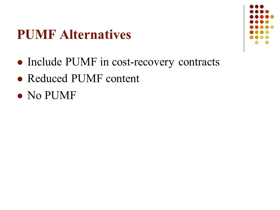 PUMF Alternatives Include PUMF in cost-recovery contracts Reduced PUMF content No PUMF