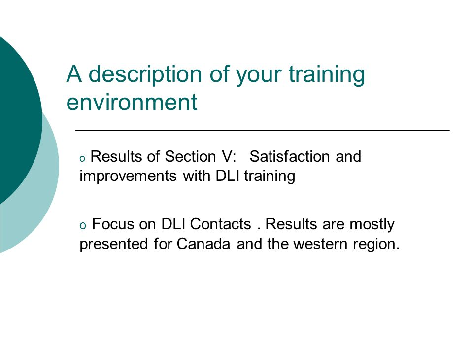 A description of your training environment o Results of Section V: Satisfaction and improvements with DLI training o Focus on DLI Contacts. Results ar