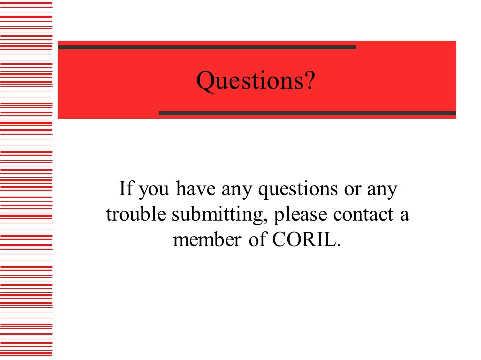 Questions? If you have any questions or any trouble submitting, please contact a member of CORIL.