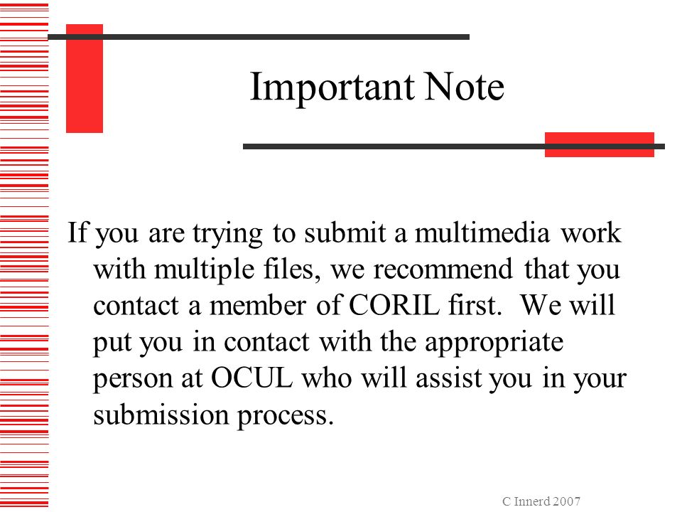 C Innerd 2007 Important Note If you are trying to submit a multimedia work with multiple files, we recommend that you contact a member of CORIL first.