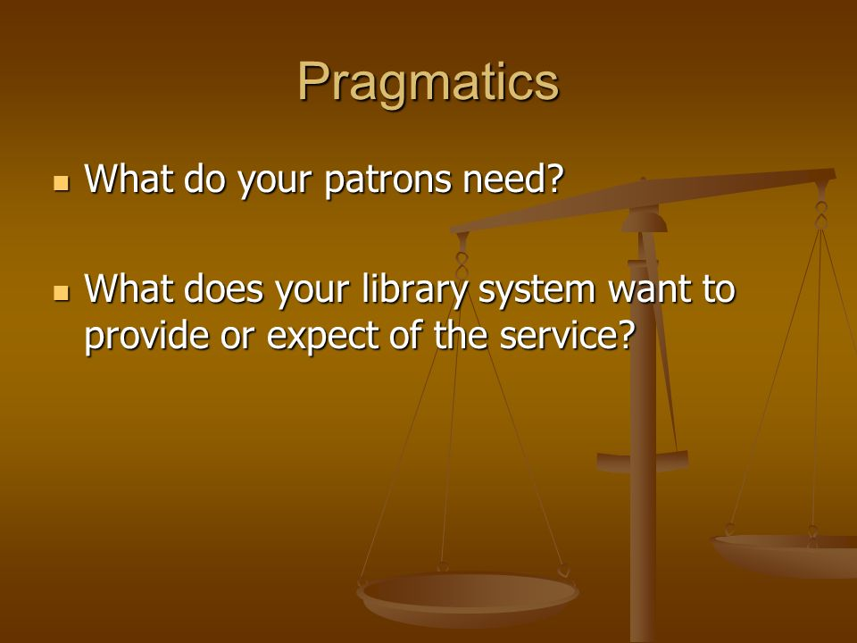 Pragmatics What do your patrons need. What do your patrons need.