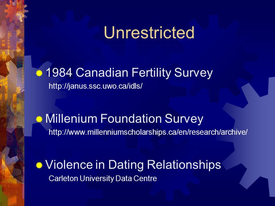 Unrestricted 1984 Canadian Fertility Survey http://janus.ssc.uwo.ca/idls/ Millenium Foundation Survey http://www.millenniumscholarships.ca/en/research