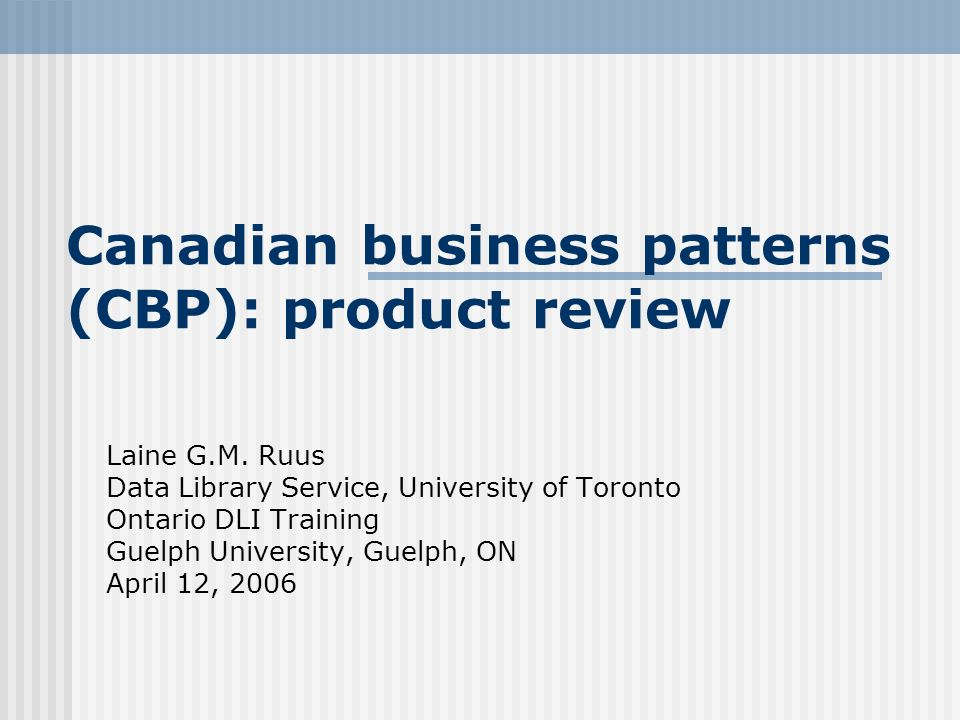 Canadian business patterns (CBP): product review Laine G.M.