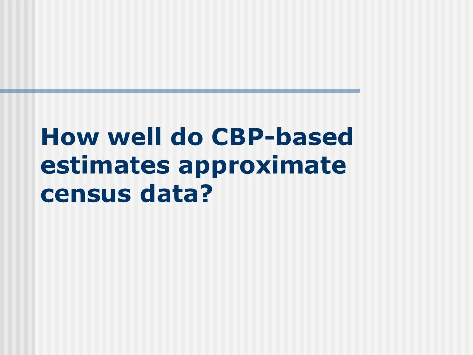 How well do CBP-based estimates approximate census data