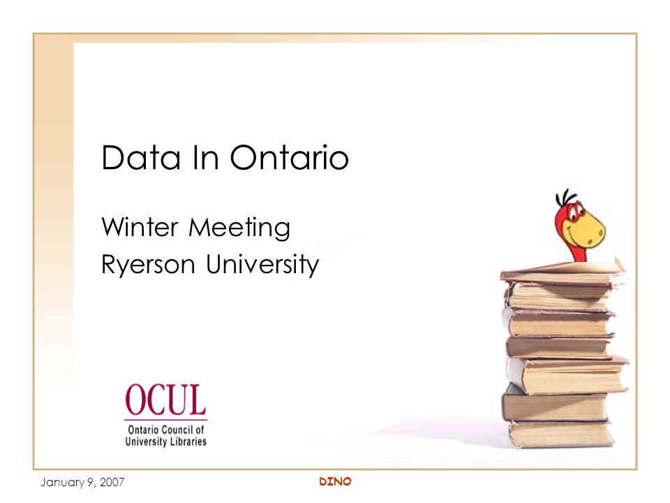 January 9, 2007 DINO Data In Ontario Winter Meeting Ryerson University