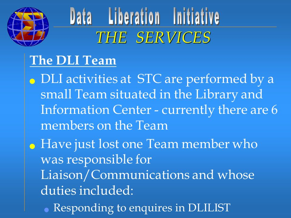 The DLI Team DLI activities at STC are performed by a small Team situated in the Library and Information Center - currently there are 6 members on the