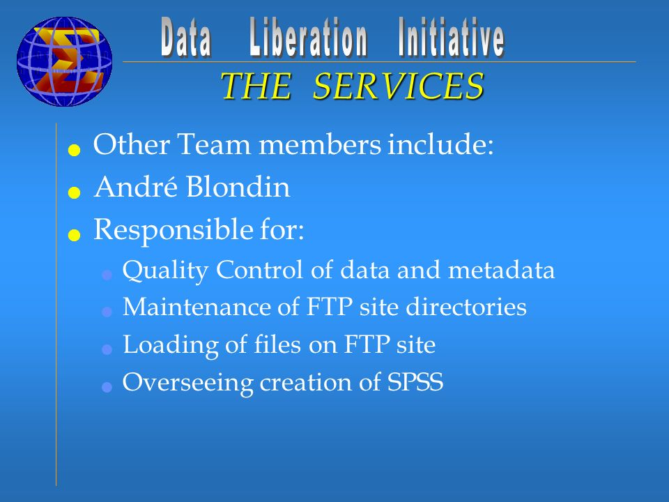 Other Team members include: André Blondin Responsible for: Quality Control of data and metadata Maintenance of FTP site directories Loading of files o
